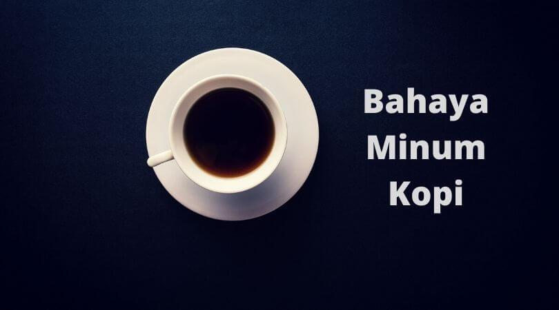 Bahaya minum kopi