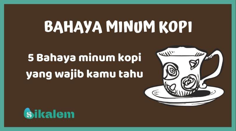 5 bahaya minum kopi setiap hari