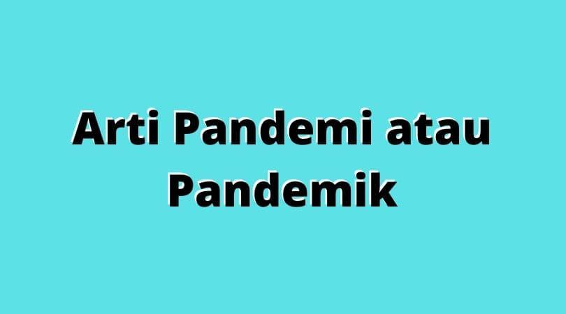 Arti Pademi, Makna dan Definisi Pandemi