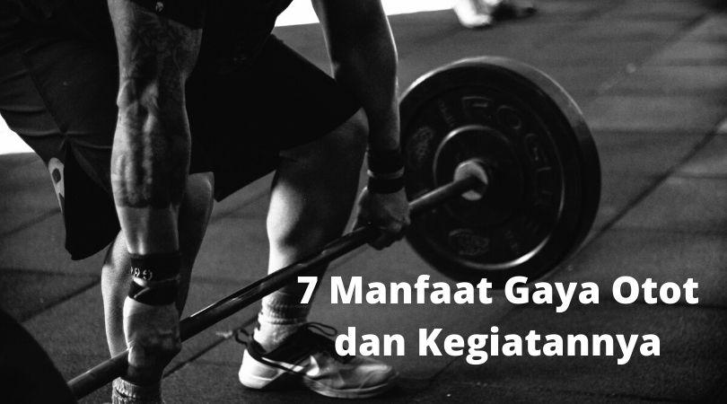 7 Manfaat gaya otot dan kegiatannya
