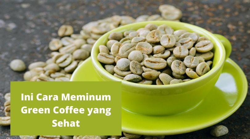 Ini Cara Meminum Green Coffee yang Sehat