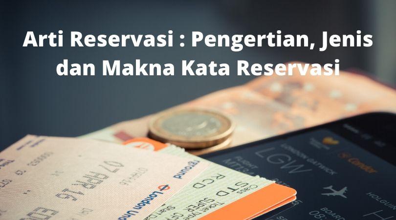 Arti Reservasi : Pengertian, Jenis dan Makna Kata Reservasi